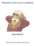 SerenaStilton - Halloween??Non è più un problema!