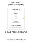 IL CLUB PER IL GIORNALE - IL TOPO-SQUIT 5 (versione completa)