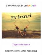 Toperalda Dance - L'IMPORTANZA DI UN'AMICIZIA<3