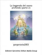 gorgonzola2003 - La leggenda del sonno profondo (parte 2)