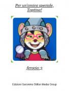 ferocia:3 - Per un'amica speciale,Toptina!