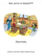 Sarynosky - Non arrivo in tempo!!!!!!