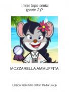 MOZZARELLA AMMUFFITA - I miei topo-amici(parte 2)?