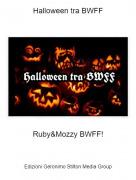 Ruby&Mozzy BWFF! - Halloween tra BWFF
