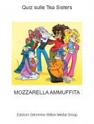 MOZZARELLA AMMUFFITA - Quiz sulle Tea Sisters