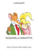 MOZZARELLA AMMUFFITA - L'amicizia!!!