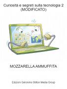 MOZZARELLA AMMUFFITA - Curiosità e segreti sulla tecnologia 2(MODIFICATO)