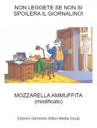 MOZZARELLA AMMUFFITA(modificato) - NON LEGGETE SE NON SI SPOILERA IL GIORNALINO!