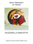 MOZZARELLA AMMUFFITA - Buon Halloween!(In ritardo)