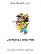 MOZZARELLA AMMUFFITA - Raccolta di disegni!