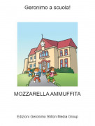 MOZZARELLA AMMUFFITA - Geronimo a scuola!