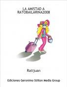 Ratijuan - LA AMISTAD A RATOBAILARINA2008
