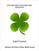 CuginiTopolosi - Una giornata fortunata per Geronimo