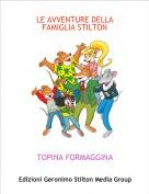TOPINA FORMAGGINA - LE AVVENTURE DELLA FAMIGLIA STILTON