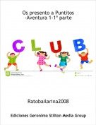 Ratobailarina2008 - Os presento a Puntitos-Aventura 1-1ª parte