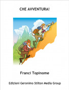 Franci Topinome - CHE AVVENTURA!