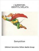 Damystilton - I SUPERTOPI: IDENTITà SVELATA
