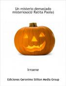 Irroene - Un misterio demasiado misterioso(@ Ratita Paola)