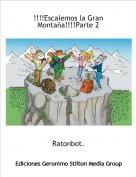 Ratonbot. - !!!!Escalemos la Gran Montaña!!!!Parte 2