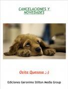 Osita Quesosa ;-) - CANCELACIONES Y NOVEDADES