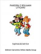 topinacalciatrice - PANDORA E BENJAMIN LITIGANO