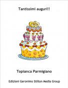 Topianca Parmigiano - Tantissimi auguri!!