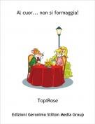 TopiRose - Al cuor... non si formaggia!