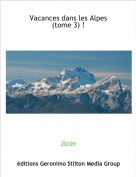 Jicer - Vacances dans les Alpes (tome 3) !