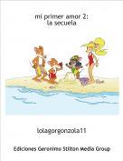 lolagorgonzola11 - mi primer amor 2:la secuela