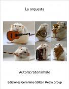 Autora:ratonamale - La orquesta