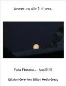 Fata Fiorana... Ana!!!!!! - Avventura alle 9 di sera.