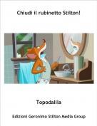 Topodalila - Chiudi il rubinetto Stilton!