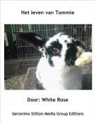 Door: White Rose - Het leven van Tommie