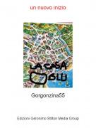 Gorgonzina55 - un nuovo inizio