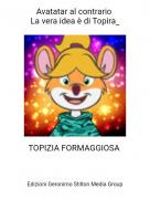 TOPIZIA FORMAGGIOSA - Avatatar al contrario La vera idea è di Topira_