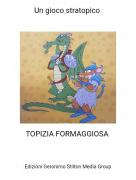 TOPIZIA FORMAGGIOSA - Un gioco stratopico