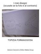 TOPIZIA FORMAGGIOSA - I miei disegni (scusate se la foto è al contrario)