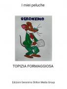 TOPIZIA FORMAGGIOSA - I miei peluche