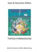 TOPIZIA FORMAGGIOSA - Quiz di Geronimo Stilton