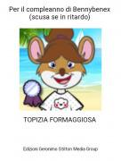 TOPIZIA FORMAGGIOSA - Per il compleanno di Bennybenex (scusa se in ritardo)