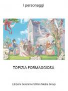 TOPIZIA FORMAGGIOSA - I personaggi
