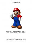 TOPIZIA FORMAGGIOSA - I topolibri