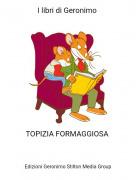 TOPIZIA FORMAGGIOSA - I libri di Geronimo