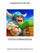 TOPIZIA FORMAGGIOSA - I soprannomi del sito
