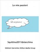 Squittina2011@stecchina - Le mie passioni