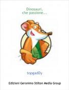 topgadDy - Dinosauri,che passione...