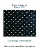 Una amiga muy especial - Cocursinator by ·Choco Chic·