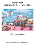 Princess dragon - Hight SweetPersonajes hechos y una noticia.