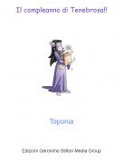 Toponia - Il compleanno di Tenebrosa!!