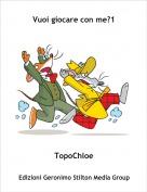 TopoChloe - Vuoi giocare con me?1